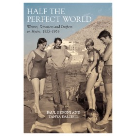 Half the perfect world. Writers, Dreamers and Drifters on Hydra, 1955-1964